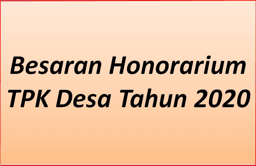 Besaran honorarium Tim Pelaksana Kegiatan  Besaran Honorarium TPK Desa TERBARU