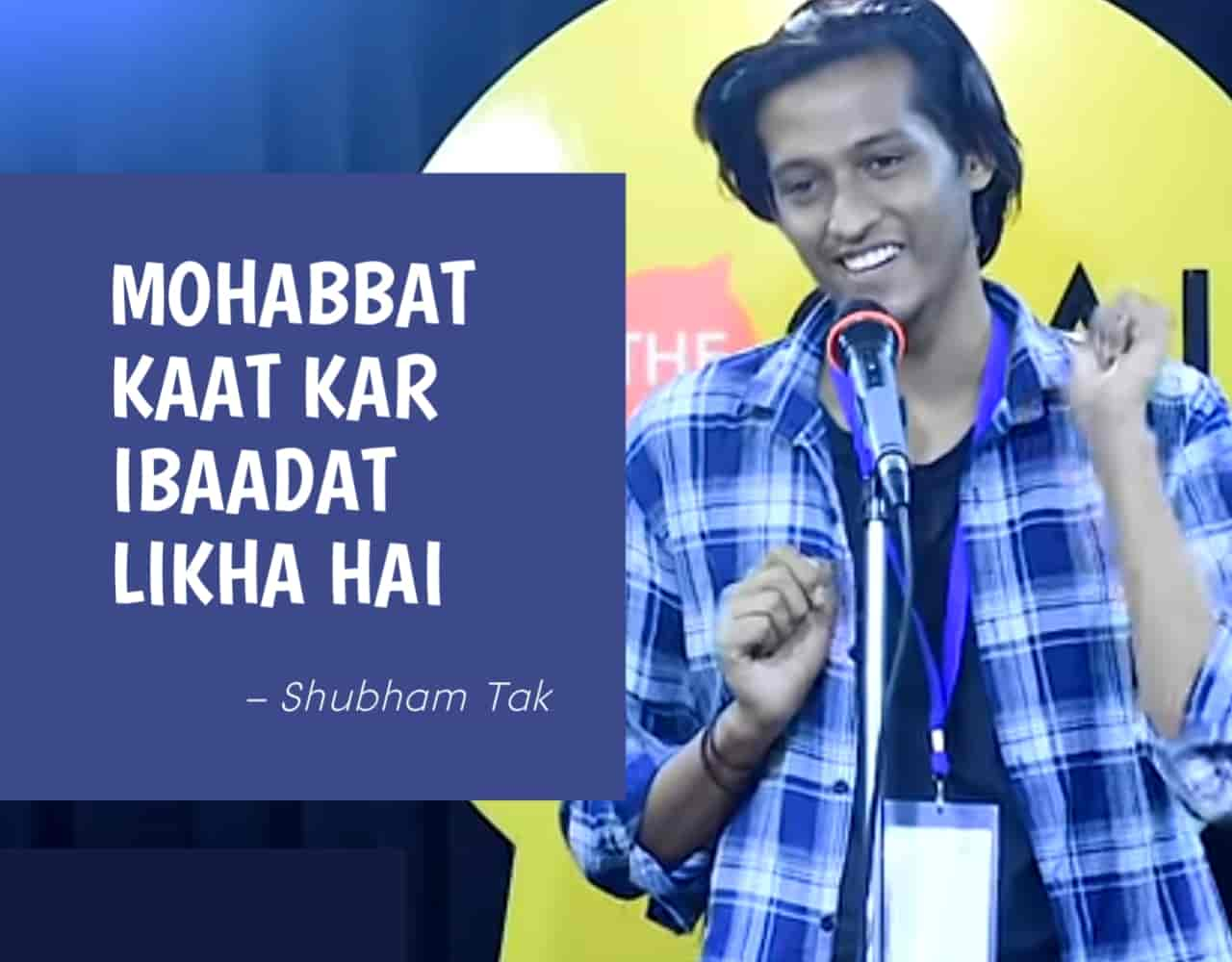 The beautiful Poetry  'Mohabbat Kaat Kar Ibaadat Likha Hai' for The Social House is presented by Shubham Tak and also written by him