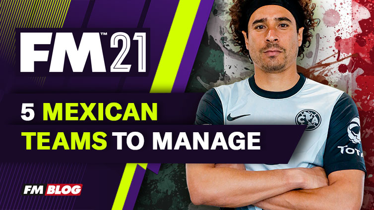 5 Mexican Teams to Manage in Football Manager 2021