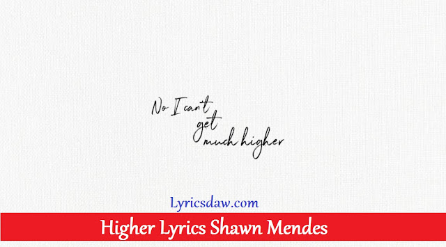 Higher Lyrics Shawn Mendes