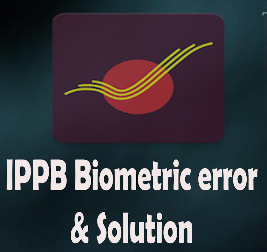Regarding IPPB Biometric error & solution