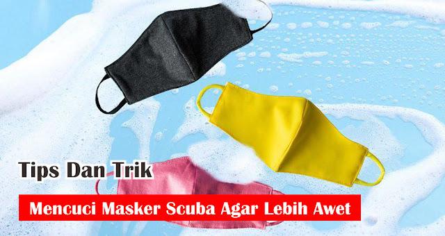 Tips Dan Trik Mencuci Masker Scuba Agar Lebih Awet