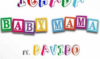 """[Music] Ichaba - """"Baby Mama"""" Ft. Davido"""