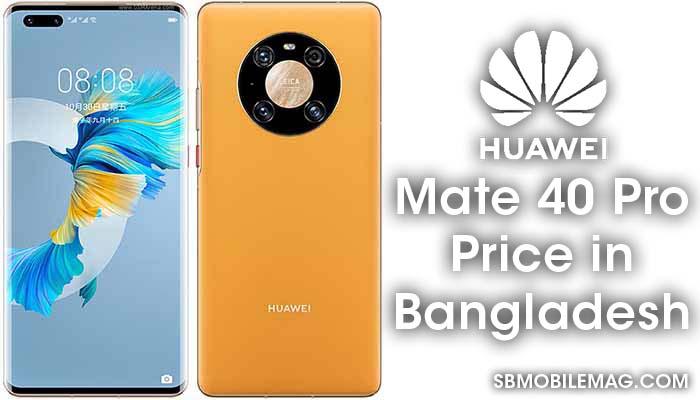 Huawei Mate 40 Pro, Huawei Mate 40 Pro Price, Huawei Mate 40 Pro Price in Bangladesh