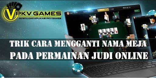Trik Cara Mengganti Nama Meja Pada Permainan Judi Online