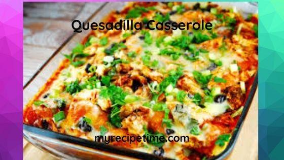 Mexican Quesadilla Casserole Recipe
