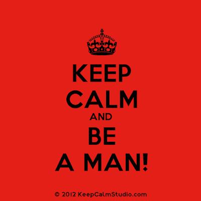 Keep Calm and Be A Man (patheos.com)
