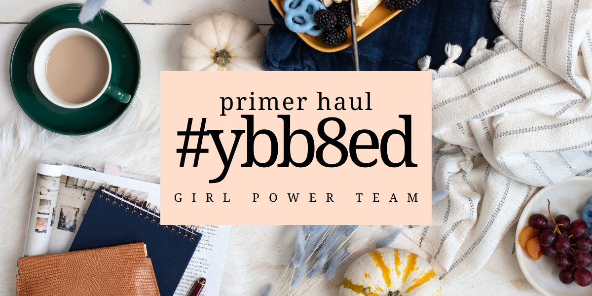PRIMER HAUL #YBB8ED, GIRL POWER TEAM