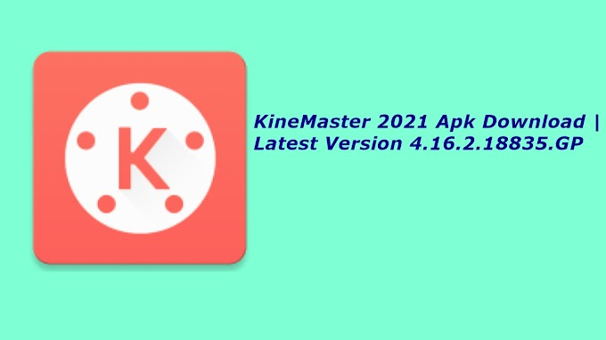 KineMaster 2021 Apk Download | Latest Version 4.16.2.18835.GP