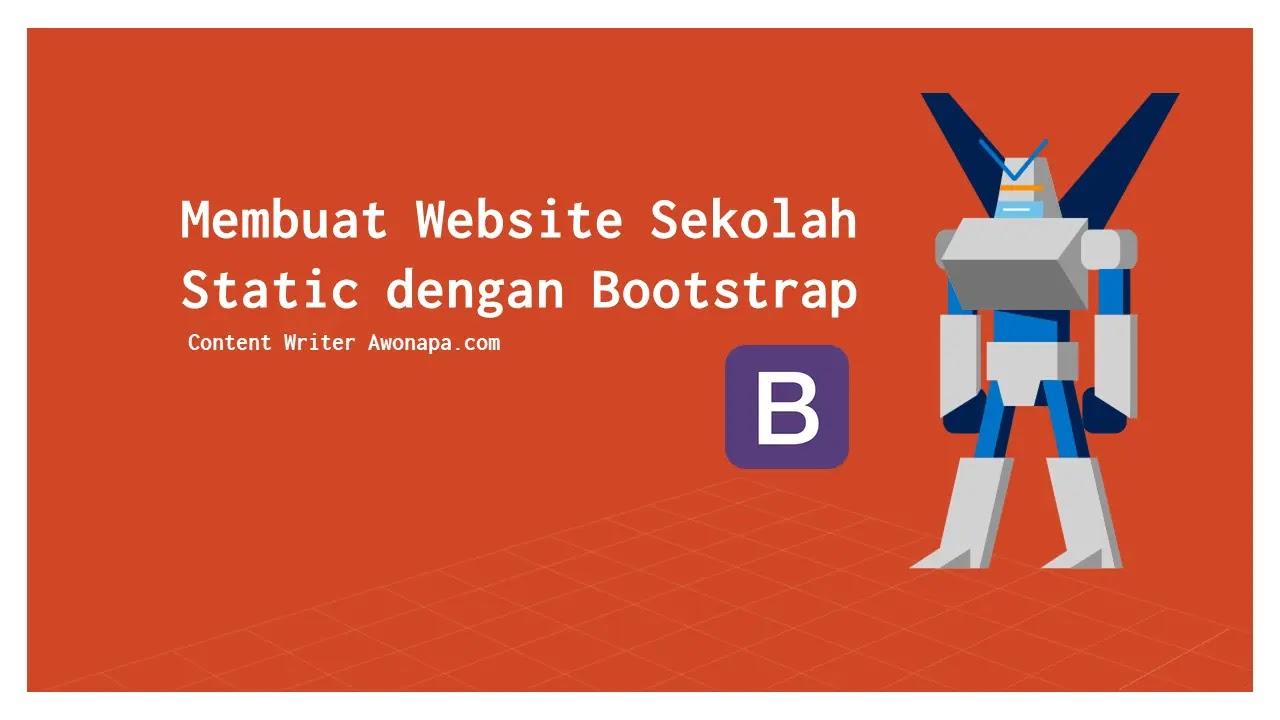 Halo teman-teman semua, selamat datang kembali pada Web Blog kami, yaitu Awonapa Jr. Pada kesempatan ini kita akan coba untuk mengerjakan study kasus dengan materi HTML, CSS dan Bootstrap, Yaitu Membuat Website Sekolah Static dengan Bootstrap.