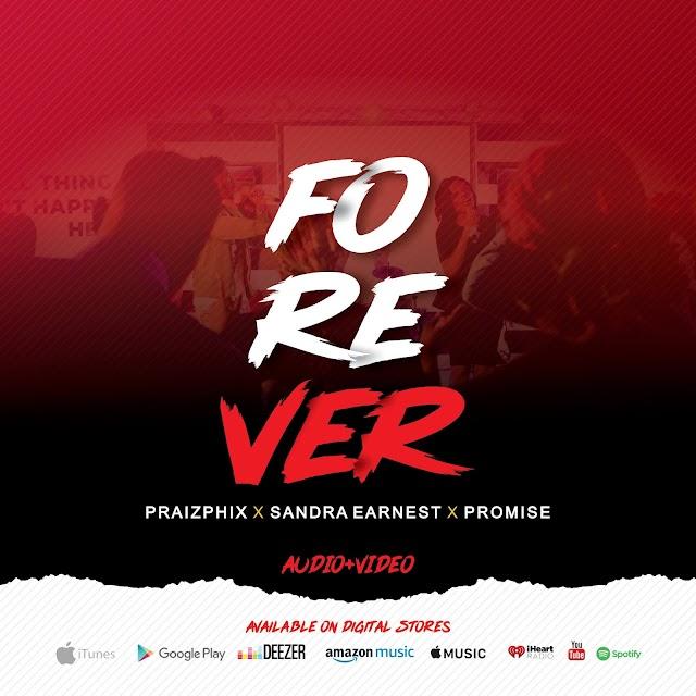 [Music + Video] Forever - Praizphix ft Promise Eke & Sandra Earnest