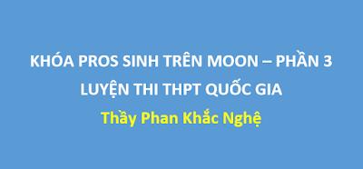 Khóa Pro-S Sinh học trên Moon - Thầy Phan Khắc Nghệ