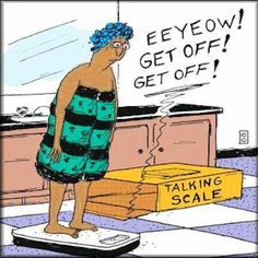 """A cartoon image of a woman on a talking scale saying """"Eeyow! Get Off!"""""""