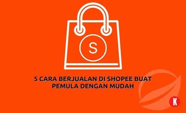 5 Cara Berjualan di Shopee Buat Pemula dengan Mudah