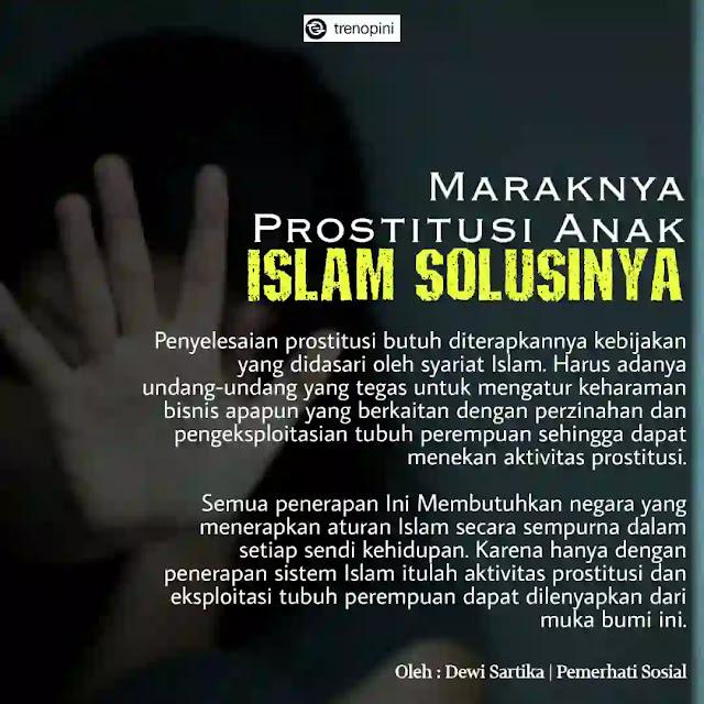 Penyelesaian prostitusi butuh diterapkannya kebijakan yang didasari oleh syariat Islam. Harus adanya undang-undang yang tegas untuk mengatur keharaman bisnis apapun yang berkaitan dengan perzinahan dan pengeksploitasian tubuh perempuan sehingga dapat menekan aktivitas prostitusi.  Semua penerapan Ini Membutuhkan negara yang menerapkan aturan Islam secara sempurna dalam setiap sendi kehidupan. Karena hanya dengan penerapan sistem Islam itulah aktivitas prostitusi dan eksploitasi tubuh perempuan dapat dilenyapkan dari muka bumi ini.