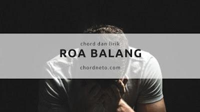 Chord ROA BALANG - Aura Trio (Kunci C) - Lagu Batak