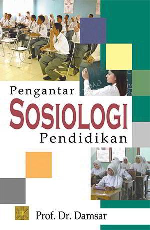 Pengantar Sosiologi Pendidikan Penulis Prof Pengantar Sosiologi Pendidikan Penulis Prof. Dr. Damsar