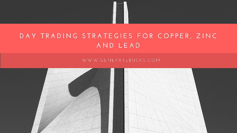 Copper, Zinc and Lead day trading strategies – Generatebucks.com