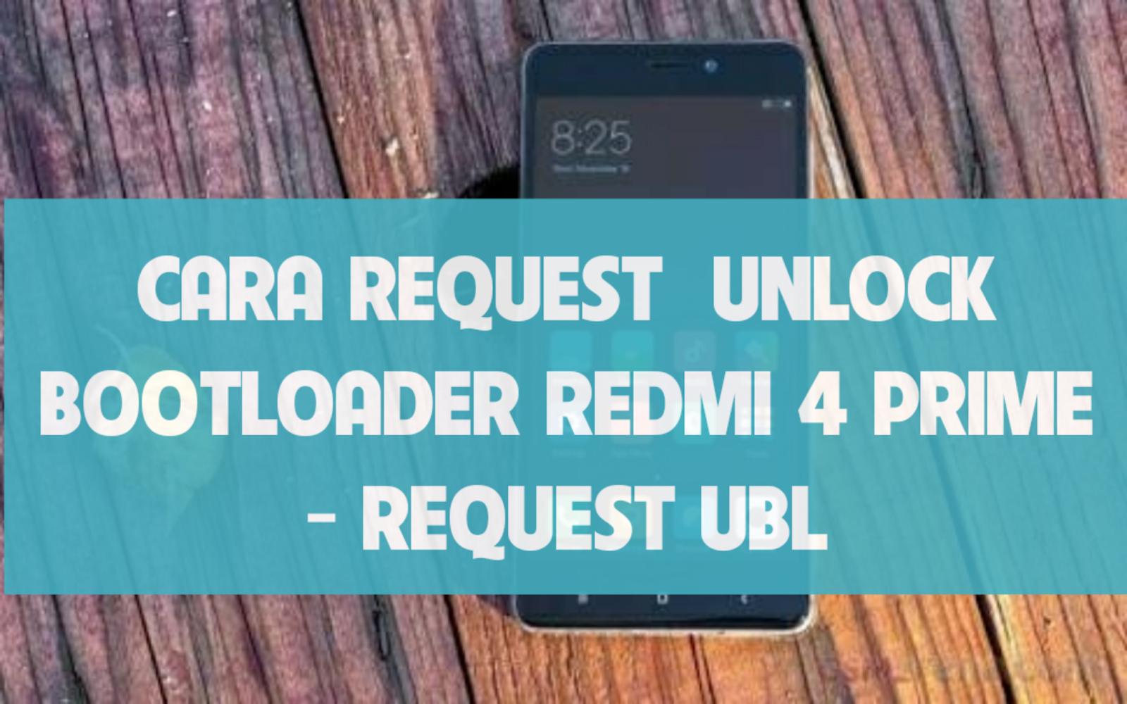 Cara Request UBL pada Redmi 4 Prime