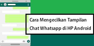 Cara Mengecilkan Tampilan Whatsapp Di Hp Android