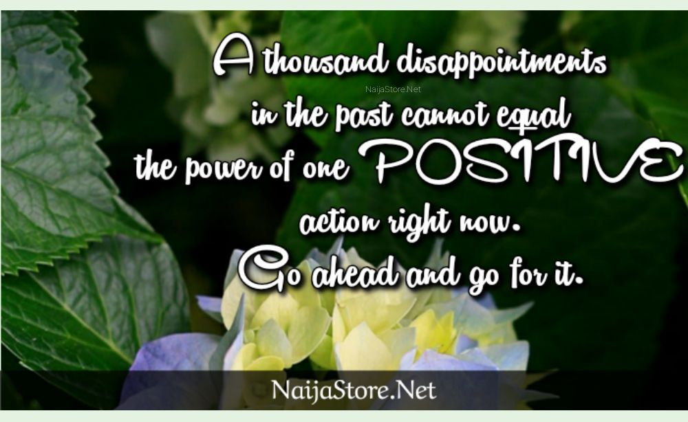Positive Quotes: A thousand disappointments in the past cannot equal the power of one POSITIVE action right now. Go ahead and go for it - Motivation