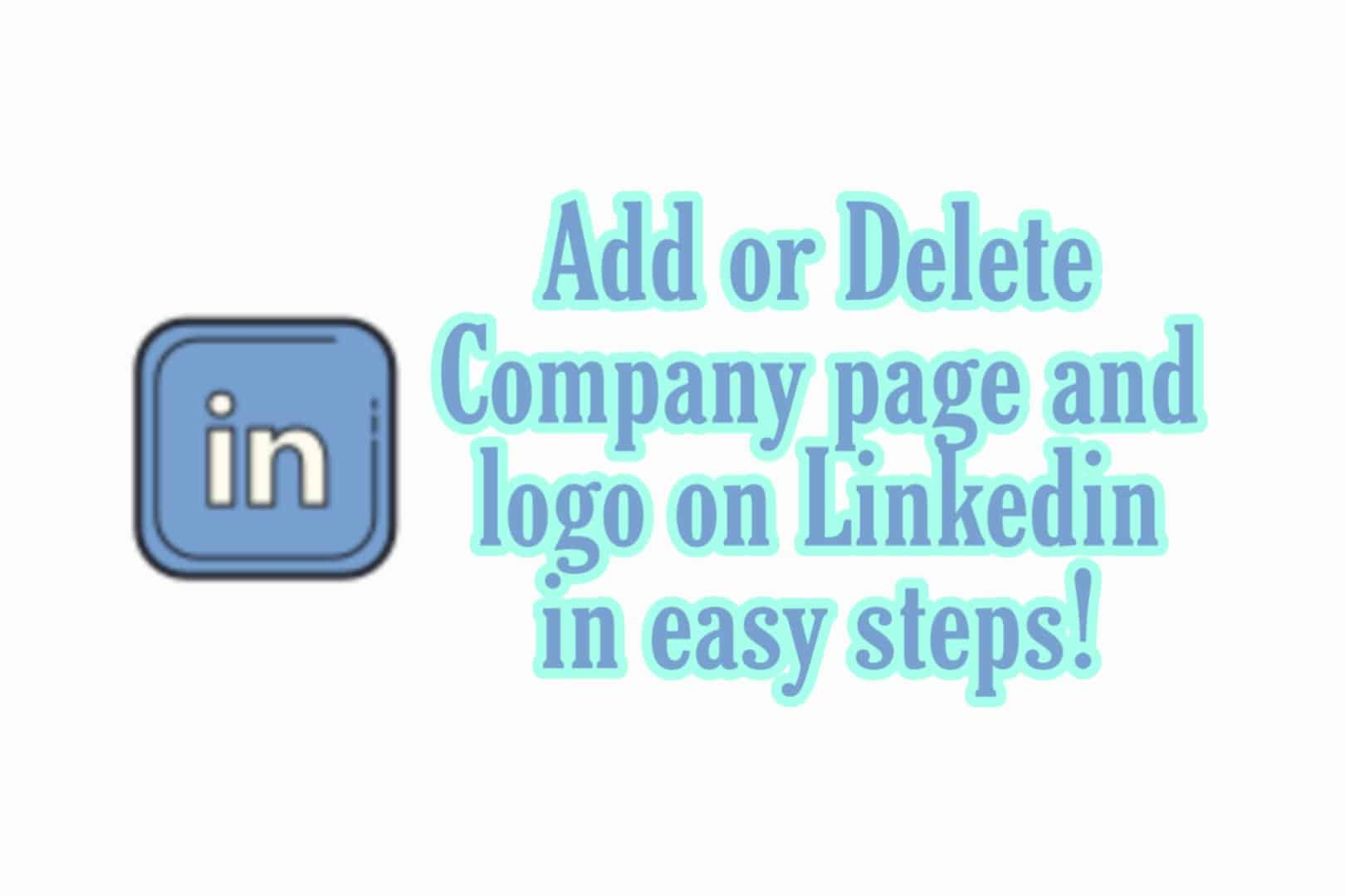 How to add or delete LinkedIn company page, logo and many more!