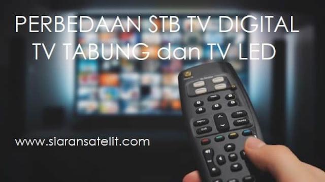 Perbedaan Set Top Box Digital Tv Tabung dan Tv LED
