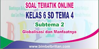 Soal Tematik Online Kelas 6 SD Tema 4 Subtema 2 Globalisasi dam Manfaatnya dan Kunci Jawaban