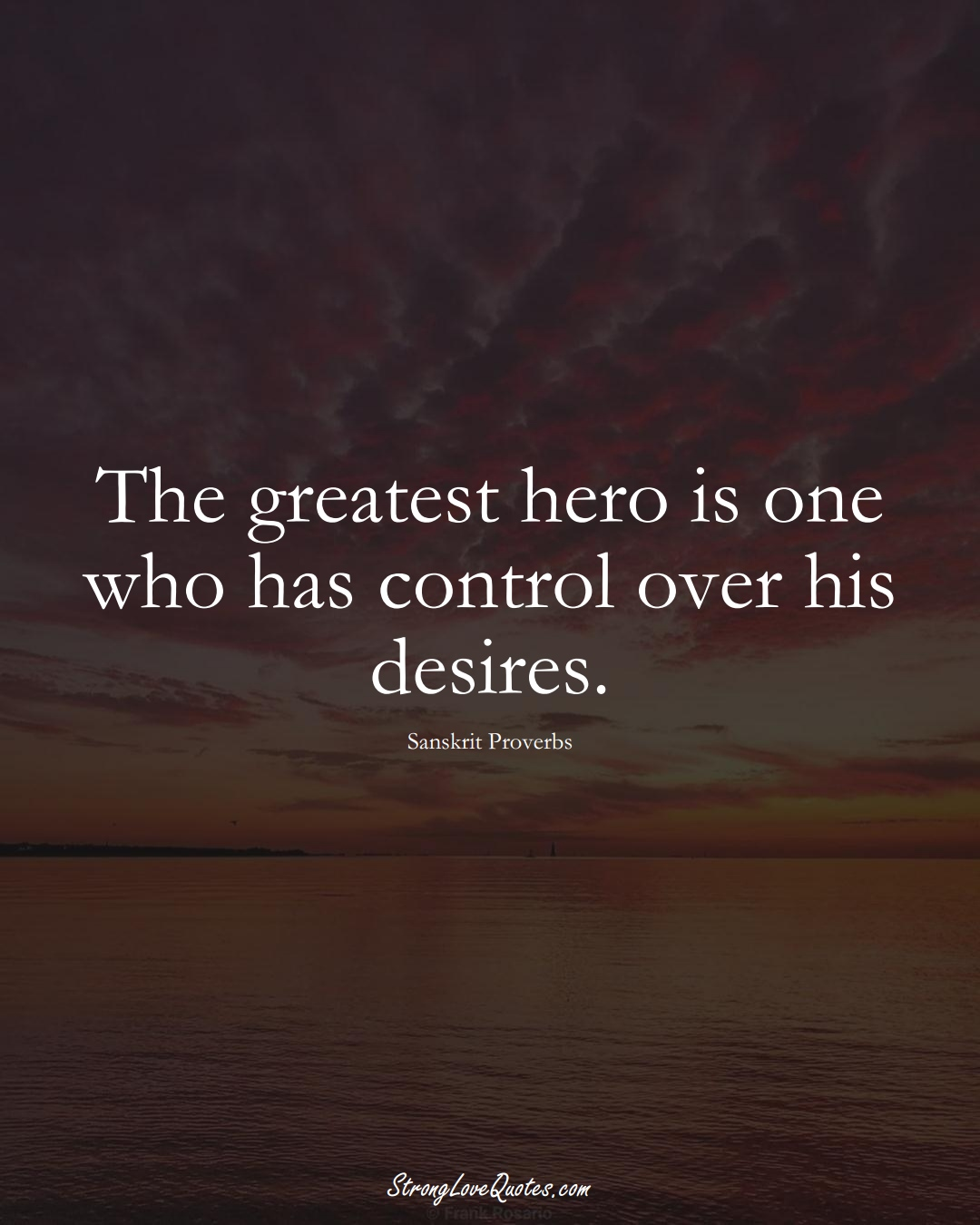 The greatest hero is one who has control over his desires. (Sanskrit Sayings);  #aVarietyofCulturesSayings