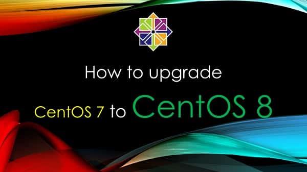 How to Upgrade CentOS 7 to CentOS 8 Linux