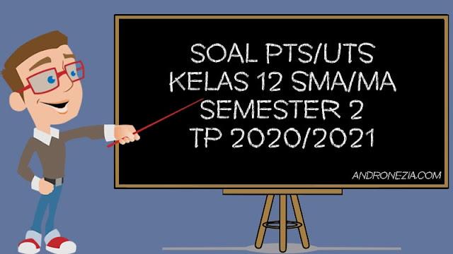 Soal UTS Kelas 12 Semester 2 2021 Lengkap Semua Mapel