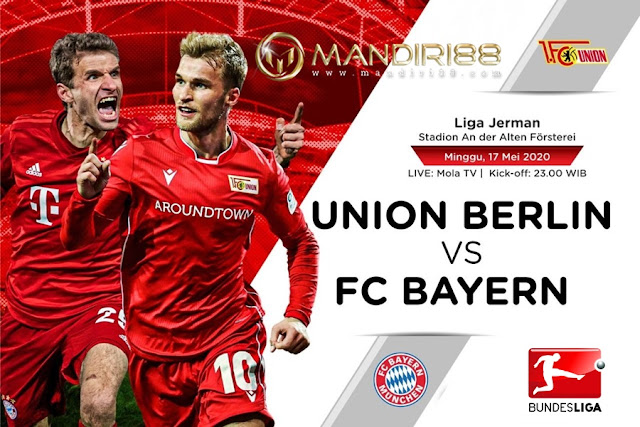 Prediksi Union Berlin Vs Bayern Munchen, Minggu 17 Mei 2020 Pukul 23.00 WIB