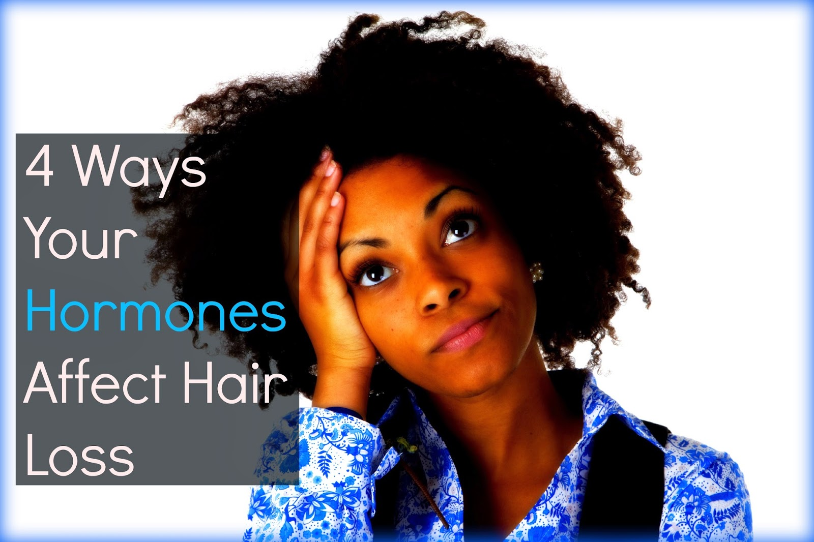 4 Ways Your Hormones Affect Hair Loss