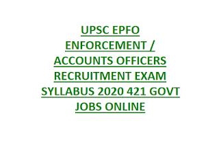 UPSC EPFO ENFORCEMENT ACCOUNTS OFFICERS RECRUITMENT EXAM SYLLABUS 2020 421 GOVT JOBS ONLINE