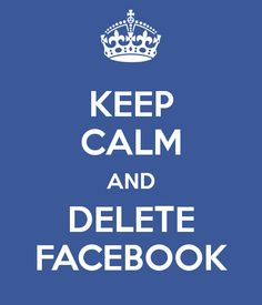 stay calm and delete facebook