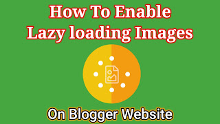 How to enable Lazy loading images on Blogger website, Lazy loading image, Lazy load image, Lazy-load image, add Lazy loading image in blogger, Lazy load