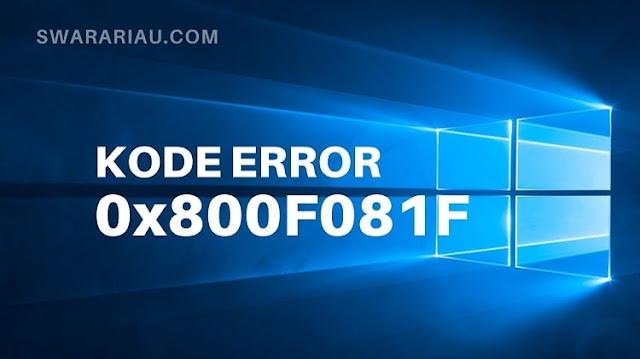 Penyebab Kode Kesalahan 0x800F081F