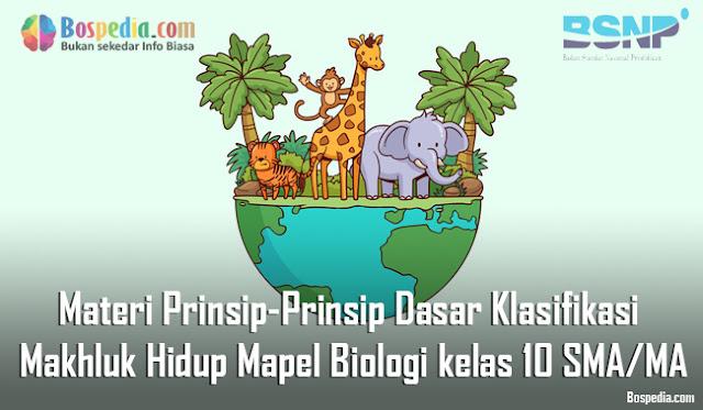 Materi Prinsip-Prinsip Dasar Klasifikasi Makhluk Hidup Mapel Biologi kelas 10 SMA/MA