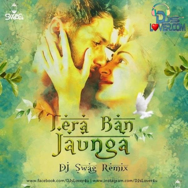 Tera Ban Jauga Remix Kabir Singh DJ Swag