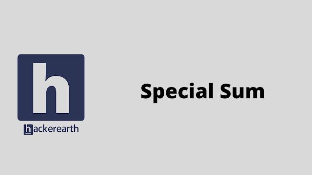 HackerEarth Special Sum problem solution