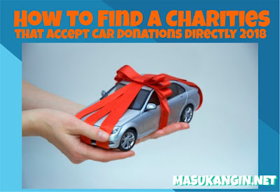 How to Find a Charities That Accept Car Donations Directly 2018