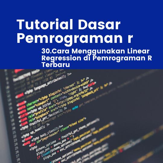Cara Menggunakan Linear Regression di Pemrograman R Terbaru