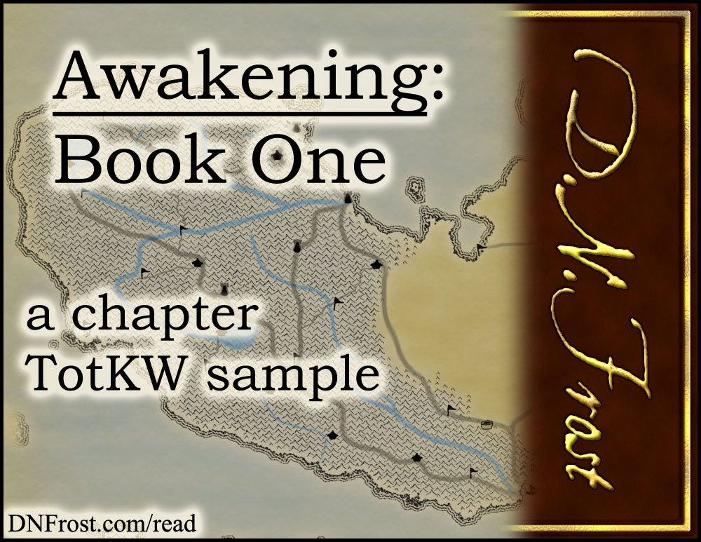 Awakening, Book One: chapter 1 of a gripping fantasy adventure www.DNFrost.com/read #TotKW A sample chapter by D.N.Frost @DNFrost13 Part of a series.