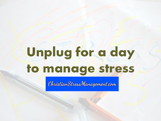 Unplug for a day to manage stress