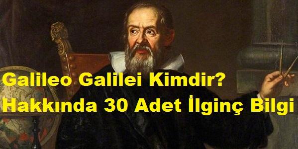 Galileo Galilei Kimdir? Hakkında 30 Adet İlginç Bilgi