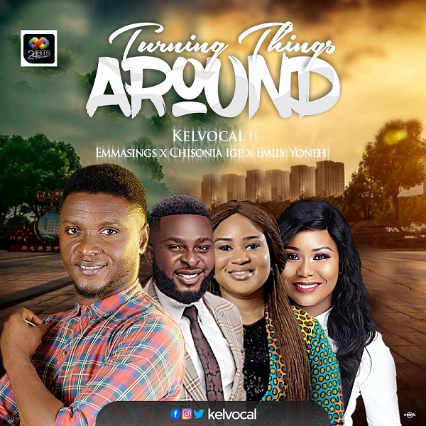[Gospel Music] Turning Things Around – Kelvocal Ft. Emmasings, Emily Yoneh & Chisonia Ige