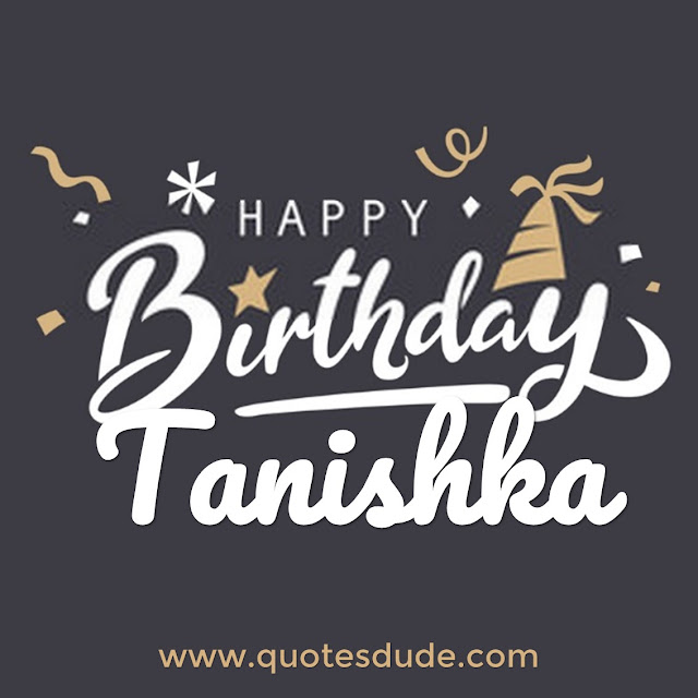Tanishka, i wish you a very happy birthday. I love you.