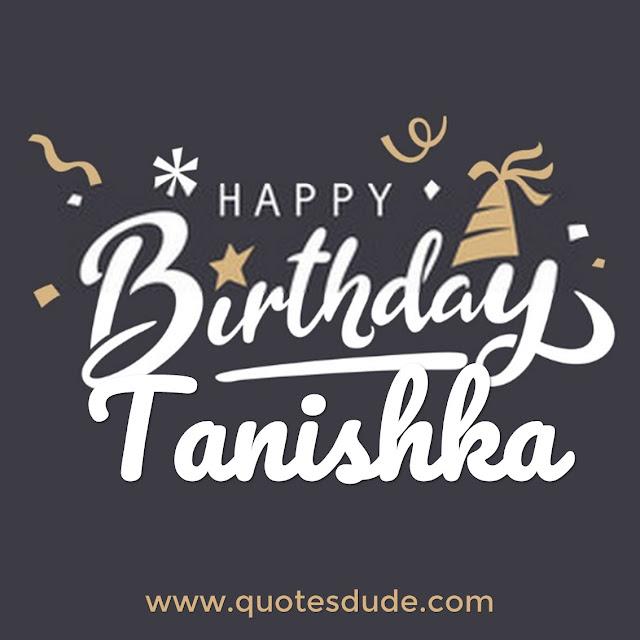 Tanishka, i wish you a very happy birthday. I love you.