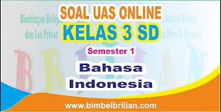Soal UAS Bahasa Indonesia Online Kelas 3 ( Tiga ) SD Semester 1 ( Ganjil ) - Langsung Ada Nilainya