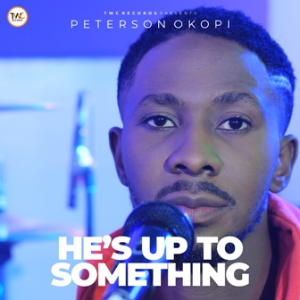 Peterson Okopi - ''He's Up To Something'' (+Video) || @okopi_peterson